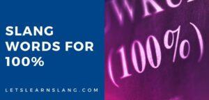 slang words for 100%