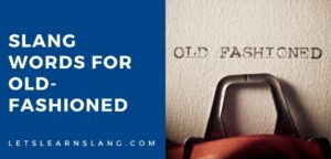 slang words for old-fashioned