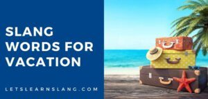 slang words for vacation